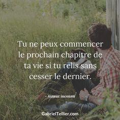 Tu ne peux commencer le prochain chapitre de ta vie si tu relis sans cesser le dernier. #citation #citationdujour #proverbe #quote #frenchquote #pensées #phrases #french #français