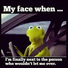 LOL...or tailgates me, switch lanes, then next to me @ light :)