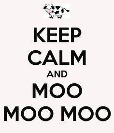 KEEP CALM AND MOO MOO MOO Poster | d | Keep Calm-o-Matic