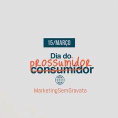 Feliz dia do Prossumidor. Hoje os consumidores são prossumidores (mais ativos conscientes e seletivos).