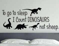 To go to sleep I count DINOSAURS not sheep, Kids room, baby room, wall art decal -Great for your son or daughters play room, bed room. -Installs
