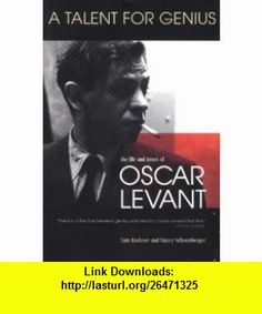 A Talent for Genius The Life and Times of Oscar Levant (9781879505391) Sam Kashner, Nancy Schoenberger , ISBN-10: 1879505398  , ISBN-13: 978-1879505391 ,  , tutorials , pdf , ebook , torrent , downloads , rapidshare , filesonic , hotfile , megaupload , fileserve