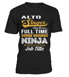 """# Alto Singer - Multi Tasking Ninja .    Alto Singer Only Because... Full Time Multi Tasking Ninja is not an Actual Job Title ShirtsSpecial Offer, not available anywhere else!Available in a variety of styles and colorsBuy yours now before it is too late! Secured payment via Visa / Mastercard / Amex / PayPal / iDeal How to place an order  Choose the model from the drop-down menu Click on """"Buy it now"""" Choose the size and the quantity Add your delivery address and bank details And that's it!"""