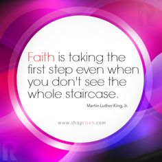 Faith is taking the first step even when you don't see the whole staircase.   Martin Luther King, Jr.   - Risen Apparel Christian t-shirts