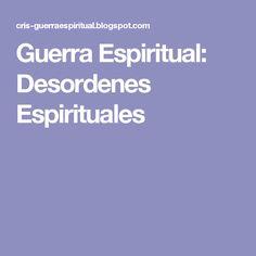 Guerra Espiritual: Desordenes Espirituales