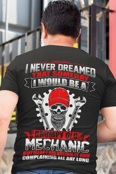 Mechanic Shirt - I Never Dreamed That Someday I Would Be A Grumpy Old Mechanic, But Here I Am Killing It And Complaining All Day Long. Click here for many other awesome designs https://teespring.com/stores/beetee-mechanic?utm_source=pin