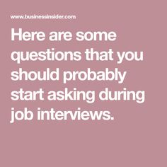 Here are some questions that you should probably start asking during job interviews.