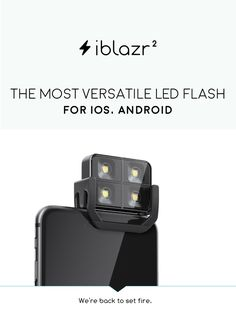 iblazr 2 - The Most Versatile LED Flash for iOS, Android. by iblazr lab — Kickstarter