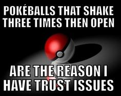Funny pictures about Why I have trust issues. Oh, and cool pics about Why I have trust issues. Also, Why I have trust issues. Play Pokemon, Pokemon Funny, Pokemon Memes, Pokemon Stuff, Pokemon Facts, Gotta Catch Them All, Catch Em All, Pac Man, Bioshock