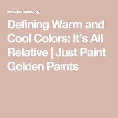 Defining Warm and Cool Colors: It's All Relative | Just Paint Golden Paints