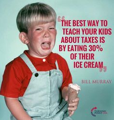 The best way to teach your kids about taxes is by eating of their ice cream. Bill Murray, Funny Quotes, Funny Memes, Hilarious, Jokes, Laughter The Best Medicine, Belly Laughs, Twisted Humor, Adult Humor