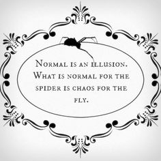 """(observando) """"Normal is an illusion. What is normal for the spider is chaos for the fly."""" - Morticia""""Normal is an illusion. What is normal for the spider is chaos for the fly. The Words, Cool Words, Words Quotes, Me Quotes, Chaos Quotes, Scary Quotes, Quotes 2016, Witch Quotes, Wisdom Quotes"""