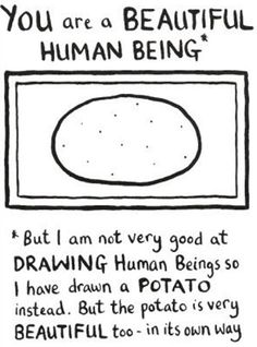 I pinned this 2 this board cuz Jules and I have an inside joke involving potatoes. And my moms always telling us wer'e beautiful. Ugh Corny I know