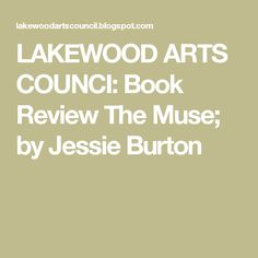 LAKEWOOD ARTS COUNCI: Book Review The Muse; by Jessie Burton