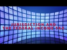 Jurisdiction & The Federal Income Tax - YouTube