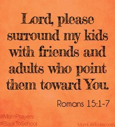Lord, please surround my kids with friends and adults who point them toward You. ~Romans (Please take your Bible and read ALL of the verses. Life Quotes Love, Great Quotes, Quotes To Live By, Inspirational Quotes, Motivational, Bible Quotes, Me Quotes, Bible Verses, Scriptures