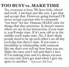 when it's important you make that time. ain't nobody on this earth that busy. Motivational Quotes, Inspirational Quotes, You Deserve It, Prioritize, Make Time, Like You, Quotes To Live By, Things To Think About, Advice