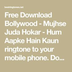 Free Download Bollywood - Mujhse Juda Hokar - Hum Aapke Hain Kaun ringtone to your mobile phone. Download ringtone Mujhse Juda Hokar - Hum Aapke Hain Kaun free, no any charge and high quality. Best Ringtones, Ringtone Download, Bollywood, Math, Phone, Free, Telephone, Math Resources, Mobile Phones