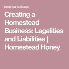 Creating a Homestead Business: Legalities and Liabilities | Homestead Honey