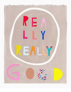 Really Really Good Print, 12 x 16, $40, Erin Guido