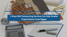 It's often assumed that BIM Outsourcing Services is meant for big organizations and large projects, which is not the case. This post discusses the role that BIM can play in helping small organizations grow.
