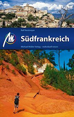 Download SÃdfrankreich ReisefÃhrer Michael MÃller Verlag: Individuell reisen mit vielen praktischen Tipps (MM-ReisefÃhrer) (German Edition) ebook free by Ralf Nestmeyer in pdf/epub/mobi