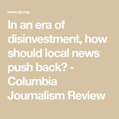 In an era of disinvestment, how should local news push back? Philadelphia Inquirer, Detroit Free Press, Recent News, Local News, Journalism, Collaboration, Columbia, Journaling, Colombia