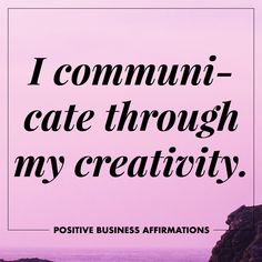 Positive Business Affirmations | I communicate through my creativity | To The Wild Co.