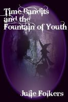 Time Bandits and the Fountain of Youth (4th in the series), an ebook by Julie Folkers at Smashwords