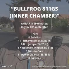 """""""Bullfrog 811GS (Inner Chamber)"""" WOD - AMRAP in 29 minutes: Buy-In: 811 meter Run; Then:; 8 Pull-Ups; 11 Push Presses (135/85 lb); 8 Box Jumps (24/20 in); 11 Kettlebell Swings (53/35 lb); 8 Toes-to-Bars; 11 Power Cleans (135/85 lb); 8 Burpees"""