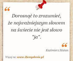 Cytat: Dorosnąć to zrozumieć, że najważniejszym słowem na świecie nie jest... - Zamyslenie.pl Mem, Inspiration, Biblical Inspiration, Inhalation, Motivation