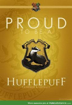 I am a hufflepuff and I am proud. We are kind and caring