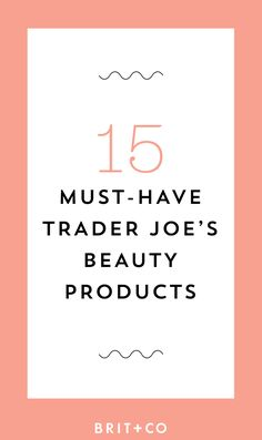 Save this to see which beauty products you need to pick up from Trader Joe's STAT.