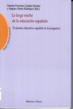 La larga noche de la educación española : El sistema educativo español de la posguerra / Antonio Francisco Canales Serrano y Amparo Gómez Rodríguez (eds.) http://absysnetweb.bbtk.ull.es/cgi-bin/abnetopac01?TITN=525102