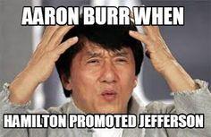 Meme Creator - aaron burr when hamilton promoted jefferson Meme Generator at MemeCreator.org!