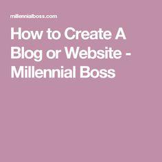 How to Create A Blog or Website - Millennial Boss