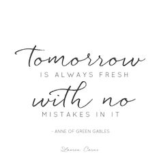tomorrow is always fresh | anne of green gables quote