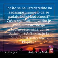 Inspirišimo se zajedno! #prosvetljenje #samoposmatranje #sreća http://www.inspiracija.rs/index.php/autori/antoni-de-melo/159-budjenje