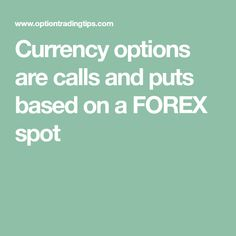 Currency options are calls and puts based on a FOREX spot Vanilla
