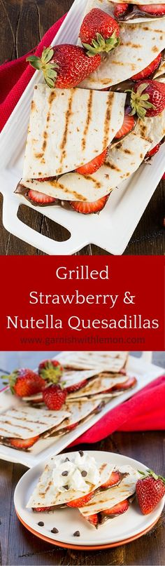 Need a last minute dessert? These 5-minute Grilled Strawberry Nutella Quesadillas are guaranteed crowd-pleasers! ~ http://www.garnishwithlemon.com
