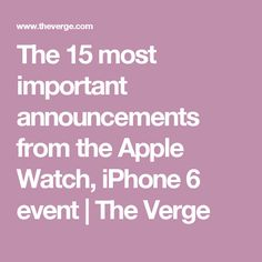 The 15 most important announcements from the Apple Watch, iPhone 6 event | The Verge