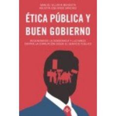 Villoria Mendieta, Manuel: Ética pública y buen gobierno: regenerando la Democracia y luchando contra la corrupción desde el servicio público. Madrid : Tecnos, 2016, 409 p.