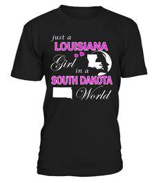 Just a Louisiana Girl in a South Dakota World State T-Shirt #LouisianaGirl