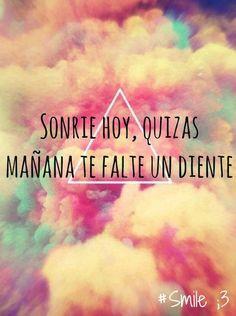 Sonrie Hoy Quizas Mañan Te Falte Un Diente ♥ !