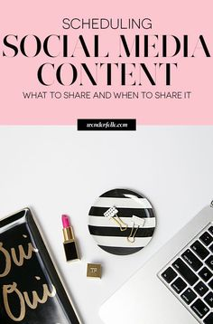 Scheduling social media content - what to share and when to share it