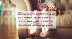 Home should be the safest place for our kids to fail.