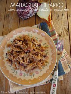 Maltagliati di farro risottati con crudo e radicchio -spelled pasta with prosciutto and radicchio