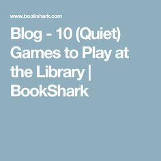 Blog - 10 (Quiet) Games to Play at the Library | BookShark