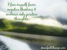Affirmation: I free myself from negative thinking and embrace only positive thoughts.   Wishing you a wonderful day,  Sheilah