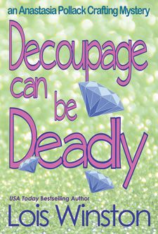 New Look for Decoupage Can Be Deadly http://www.loiswinston.com/booksap6.html